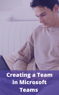 Creating a Team in Microsoft Teams